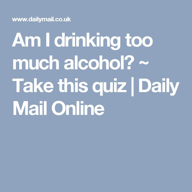 Am I drinking too much alcohol? ~ Take this quiz | Daily Mail Online
