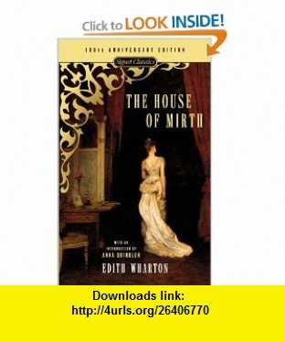 The House of Mirth (Signet Classics) (9780451527561) Edith Wharton, Anna Quindlen , ISBN-10: 0451527569  , ISBN-13: 978-0451527561 ,  , tutorials , pdf , ebook , torrent , downloads , rapidshare , filesonic , hotfile , megaupload , fileserve