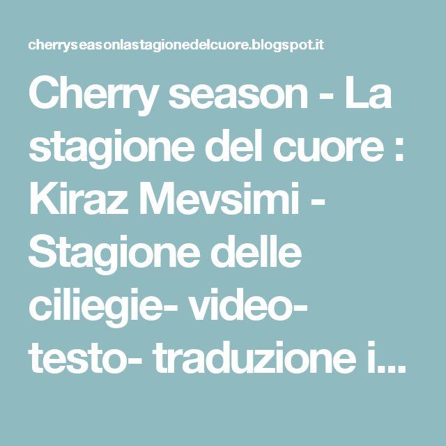 Cherry season - La stagione del cuore : Kiraz Mevsimi - Stagione delle ciliegie- video- testo- traduzione ita-