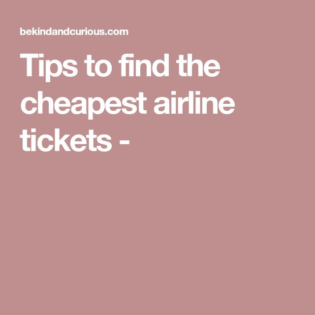 Tips to find the cheapest airline tickets -