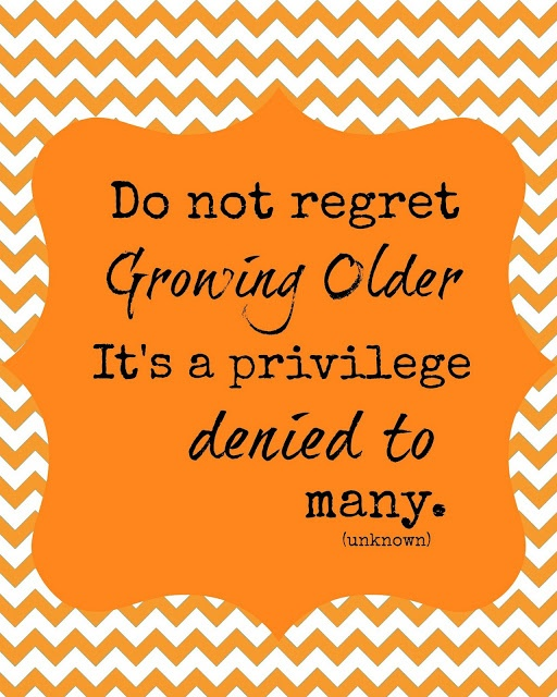 Do Not Regret Growing Older It Is A Privilege Denied To: Second Chance To Dream: Free Birthday Printable + Happy