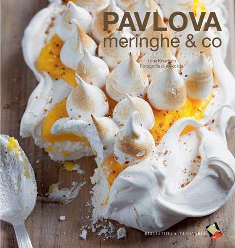 La Pavlova classica è solo il punto di partenza per 30 dolci di grande effetto a base di meringa