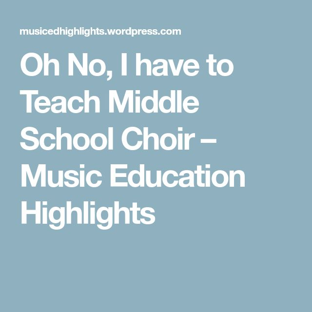 Oh No, I have to Teach Middle School Choir – Music Education Highlights