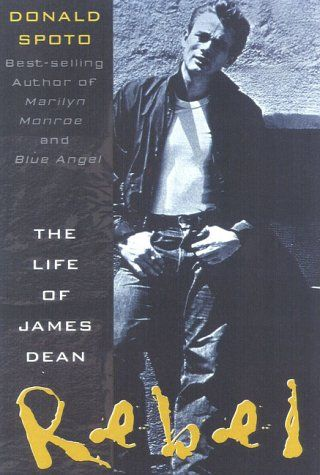 Rebel: The Life and Legend of James Dean by Donald Spoto