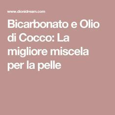 Bicarbonato e Olio di Cocco: La migliore miscela per la pelle