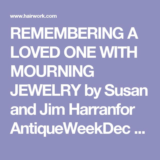 REMEMBERING A LOVED ONE WITH MOURNING JEWELRY by Susan and Jim Harranfor AntiqueWeekDec 1997Mourning jewelry mirrored the lives and