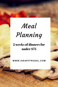 Budget Friendly Two-week Dinner Meal Planning - Under $75 - Iheartfrugal - Save money and time with this organized meal plan!
