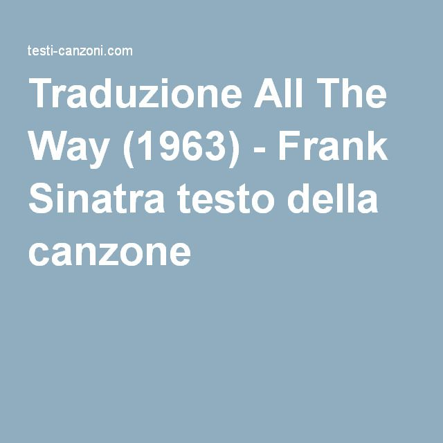 Traduzione All The Way (1963) - Frank Sinatra testo della canzone