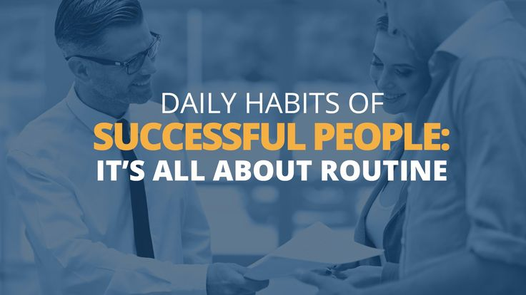 Daily Habits of Successful People: It's All About Routine