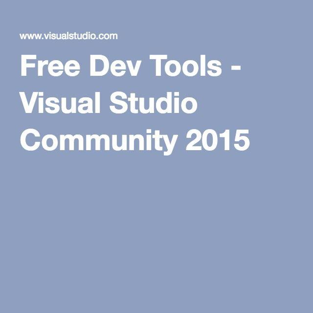 Free Dev Tools - Visual Studio Community 2015  FREE IDE can use any compiler F# Key# VisualBasic JS C# C++