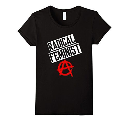 Women's Radical Feminist Shirt Small Black Dee Cee Tees https://www.amazon.com/dp/B01MTN6D65/ref=cm_sw_r_pi_dp_x_YaOkybCNH6M86
