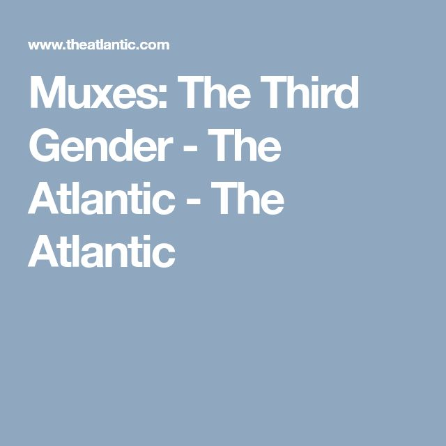 Muxes: The Third Gender - The Atlantic - The Atlantic