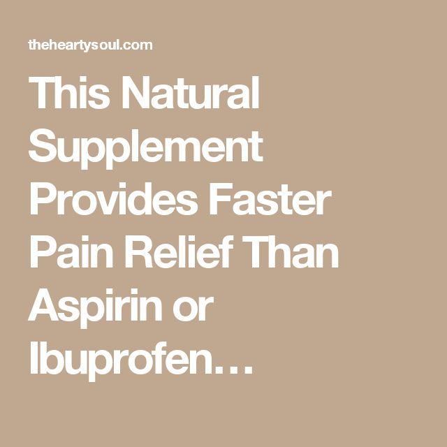 This Natural Supplement Provides Faster Pain Relief Than Aspirin or Ibuprofen…