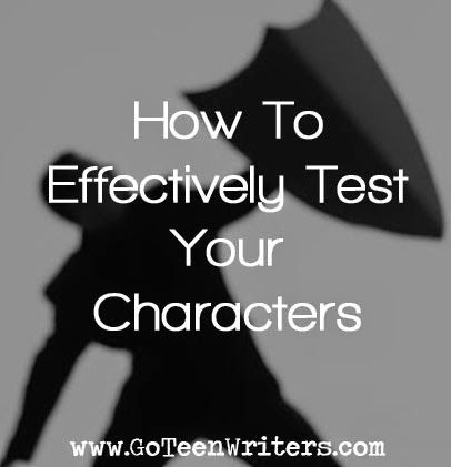 Go Teen Writers: How To Effectively Test Your Characters