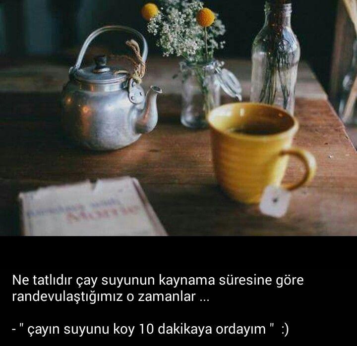 """Ne tatlıdır çay suyunun kaynama süresine göre randevulaştığımız o zamanlar... - """"çayın suyunu koy 10 dakikaya ordayım"""" :)"""