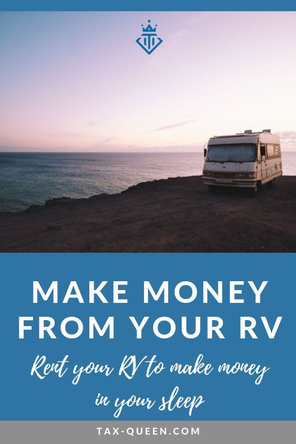 Earn Great Money Renting Your Rv When You Re Not Using It Tax Queen Rent An