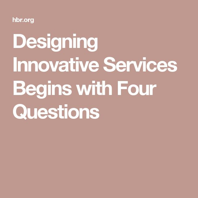 Designing Innovative Services Begins with Four Questions