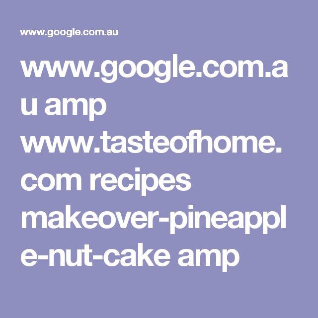 www.google.com.au amp www.tasteofhome.com recipes makeover-pineapple-nut-cake amp