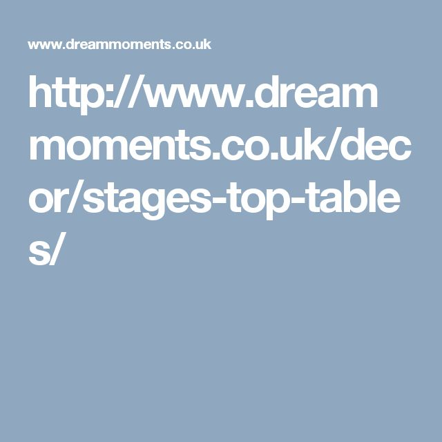 http://www.dreammoments.co.uk/decor/stages-top-tables/