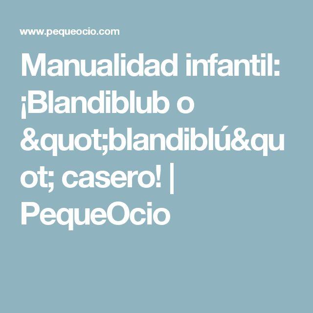 """Manualidad infantil: ¡Blandiblub o """"blandiblú"""" casero!   PequeOcio"""