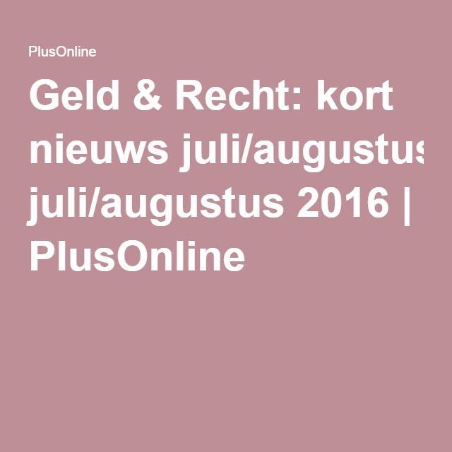 Geld & Recht: kort nieuws juli/augustus 2016 | PlusOnline