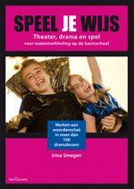' Speel je wijs' door Irma Smegen. Theater, drama en spel voor taalontwikkeling op de basisschool. Werken aan de woordenschat in meer dan 100 dramalessen.