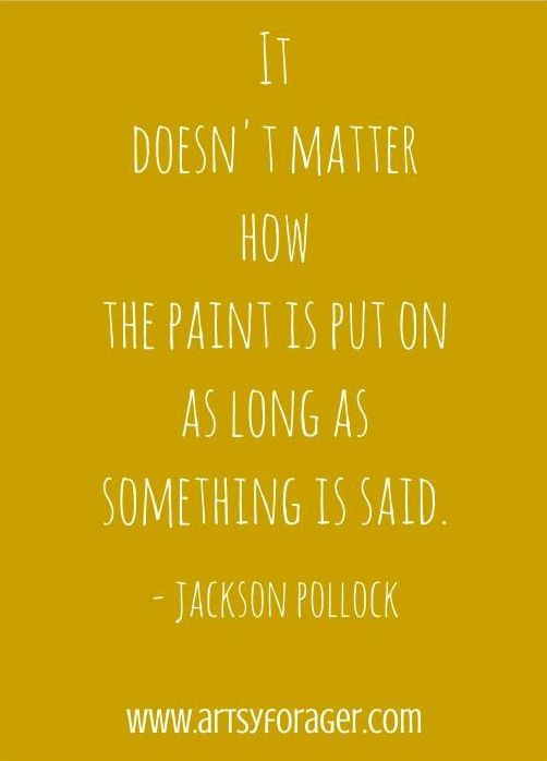 Jackson Pollock telling the world that it's the message (the result) that is of importance, not the journey there.