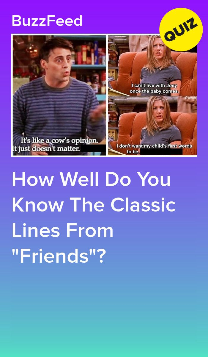 How Well Do You Know The Classic Lines From Friends Friends Tv Quotes Buzzfeed Friends Quiz Friends Quizzes Tv Show