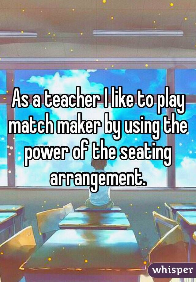 As a teacher I like to play match maker by using the power of the seating arrangement.