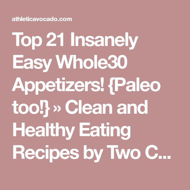 Top 21 Insanely Easy Whole30 Appetizers! {Paleo too!} » Clean and Healthy Eating Recipes by Two College Athletes