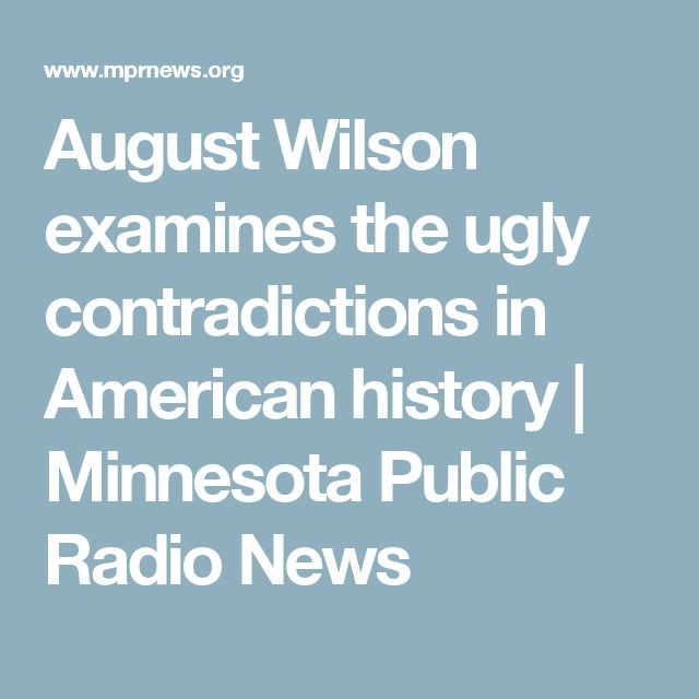 August Wilson examines the ugly contradictions in American history | Minnesota Public Radio News