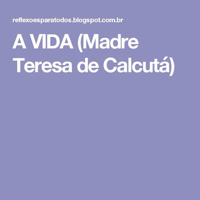 A VIDA (Madre Teresa de Calcutá)