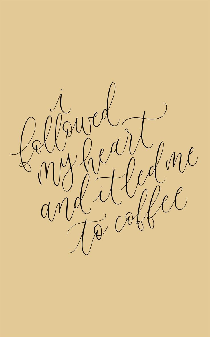 My Heart Led Me To Coffee Quote Calligraphy Happy Quotes Positive Happy Quotes Clever Coffee Quotes