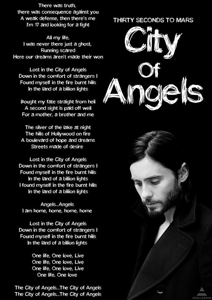 "Thirty Seconds To Mars- City of Angels...this is SO bizarre, I have a 15 year old song in an old notebook called ""angels of the night""...the lyrics are SO similar. STRANGE."