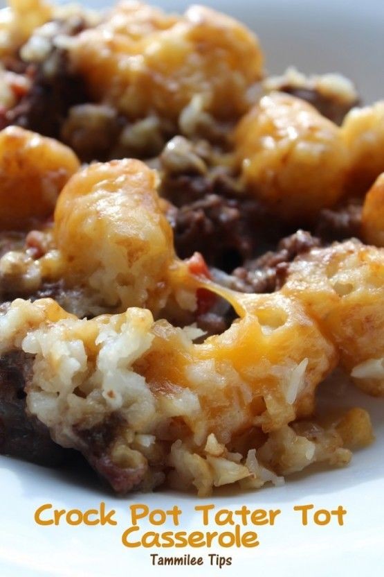 Crock Pot Tater Tot Casserole: 3K+ Original recipe and full directions: Brown 1 pound ground beef and 1 small chopped onion. Grease bottom of crockpot and add beef mixture and 1 can of RoTel and 1 can of cream of chicken soup and top with 1 16oz package of frozen Tater Tots. Right before serving sprinkle with 2 cups shredded cheddar cheese.