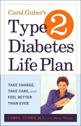 Carol Guber's Type 2 Diabetes Life Plan: Take Charge, Take Care And Feel Better Than Ever.