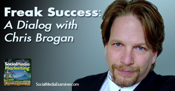 Freak Success, A Dialog With Chris Brogan Social Media Examiner
