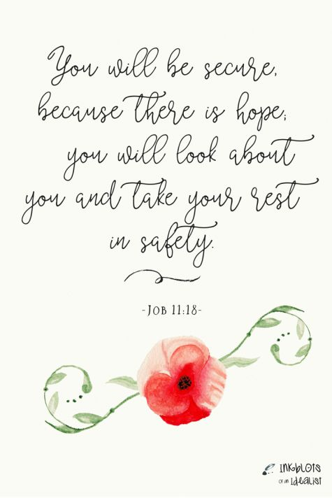 """"""" You will be secure, because there is hope; you will look about you and take your rest in safety."""" -Job 11:18 / Bible Verse / Old Testament / Quotes"""