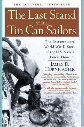 The Last Stand Of The Tin Can Sailors: The Extraordinary World War Ii Story Of The U.S. Navy's Finest Hour, 2014 The New York Times Best Sellers Nonfiction winner, James D. Hornfischer #NYTime #GoodReads #Books
