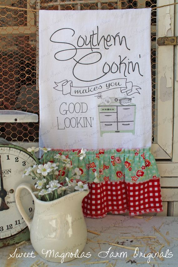 """Flour Sack Kitchen Towel... """"Southern Cookin' makes you Good Lookin'"""" by SweetMagnoliasFarm, $18.50  ...available with white ruffles sweet Magnolias Farm Design ©"""
