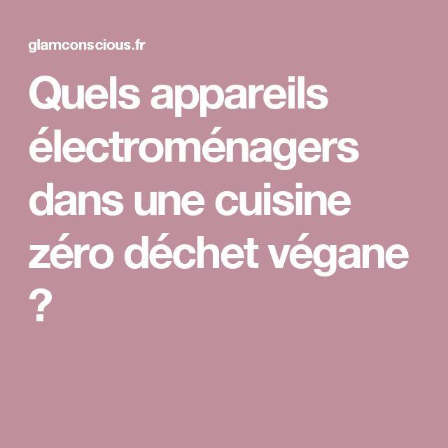 Quels appareils électroménagers dans une cuisine zéro déchet végane ?