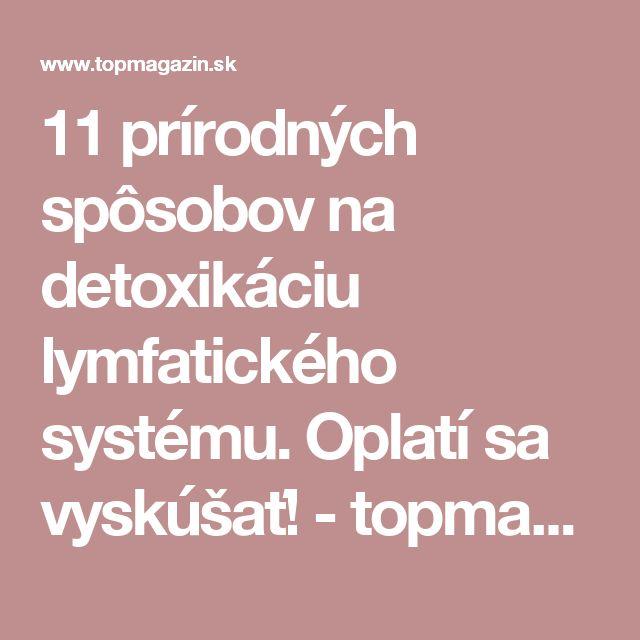 11 prírodných spôsobov na detoxikáciu lymfatického systému. Oplatí sa vyskúšať! - topmagazin.sk