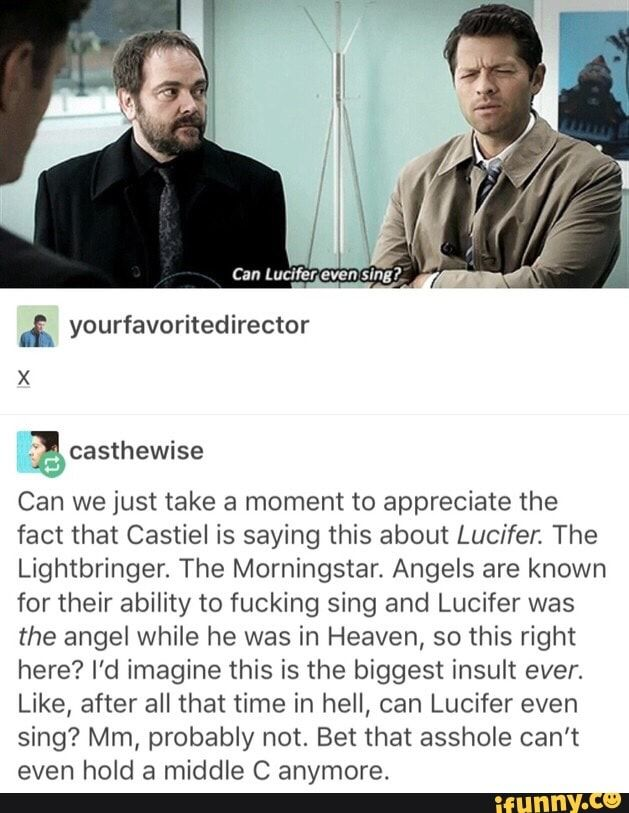 Thing is, if I'm remembering correctly, Lucifer was the archangel of MUSIC in heaven. What an insult Cas!