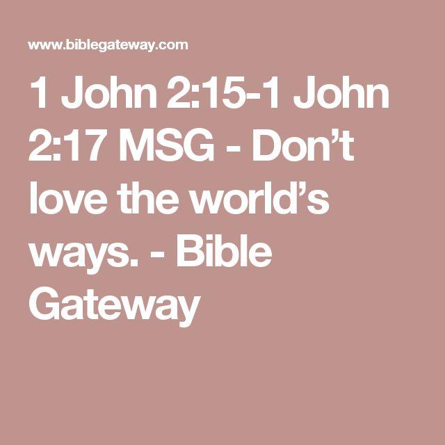 1 John 2:15-1 John 2:17 MSG - Don't love the world's ways. - Bible Gateway