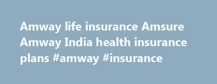Amway life insurance Amsure Amway India health insurance plans #amway #insurance http://riverside.remmont.com/amway-life-insurance-amsure-amway-india-health-insurance-plans-amway-insurance/  # Amway Life insurance policies by Amsure India Amsure, a branch of Amway India provides insurance services as a corporate agent of Max New York Life Insurance in India . It provides traditional Life insurance products as well as Unit linked products that participate in equity markets. The products…