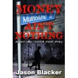 Money Ain't Nothing (An Anthony Carrick Mystery) (Kindle Edition)By Jason Blacker