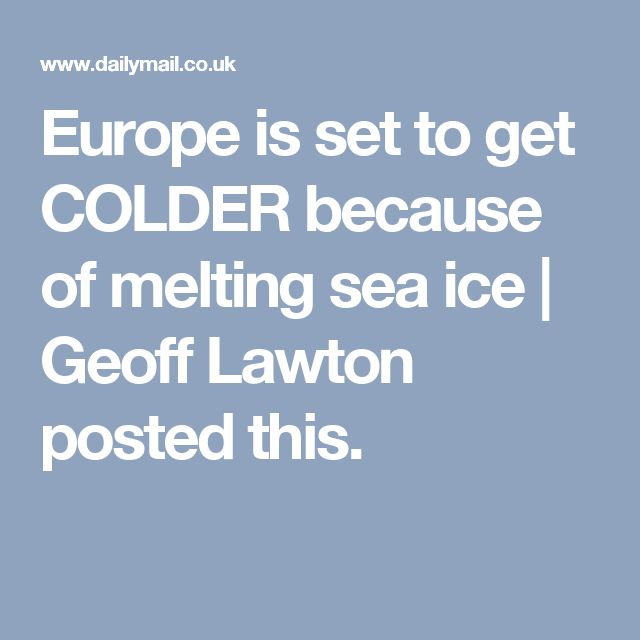 Europe is set to get COLDER because of melting sea ice | Geoff Lawton posted this.