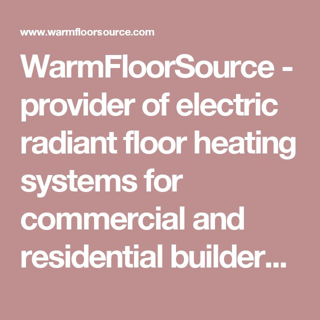 WarmFloorSource - provider of electric radiant floor heating systems for commercial and residential builders, professional flooring, electrical, HVAC contractors, architects, specifiers and trade market segments