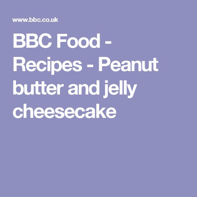 BBC Food - Recipes - Peanut butter and jelly cheesecake