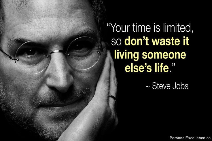 """Inspirational Quote: """"Your time is limited, so don't waste it living someone else's life."""" ~ Steve Jobs"""